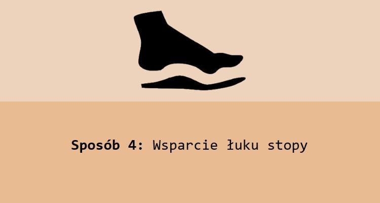 Sposób 4: Polepszenie wsparcia łuku stopy